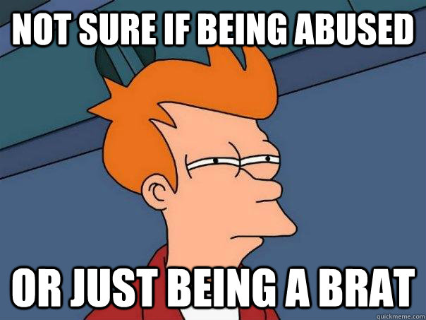 Not sure if being abused Or just being a brat - Not sure if being abused Or just being a brat  Futurama Fry