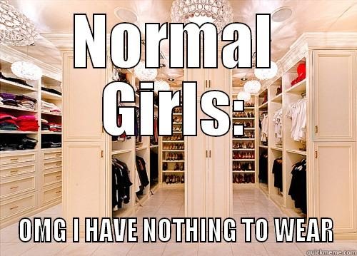 girls be like cause it's funny - NORMAL GIRLS: OMG I HAVE NOTHING TO WEAR Misc