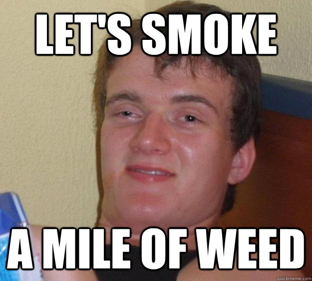 Let's smoke a mile of weed - Let's smoke a mile of weed  10 Guy