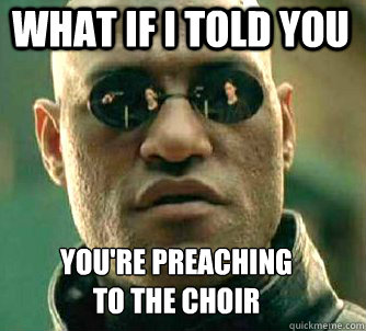 what if i told you you re preaching to the choir matrix morpheus