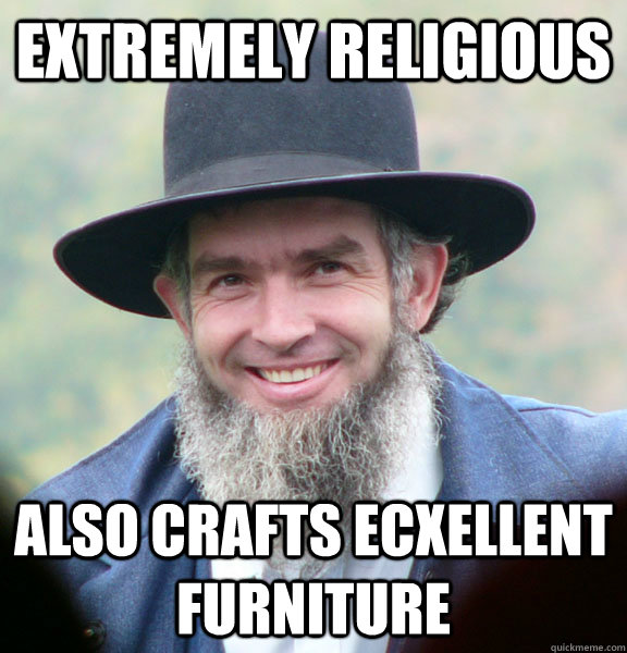 Extremely religious Also crafts ecxellent furniture  - Extremely religious Also crafts ecxellent furniture   Good Guy Amish