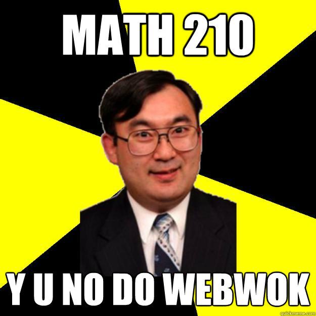 math 210 y u no do webwok
