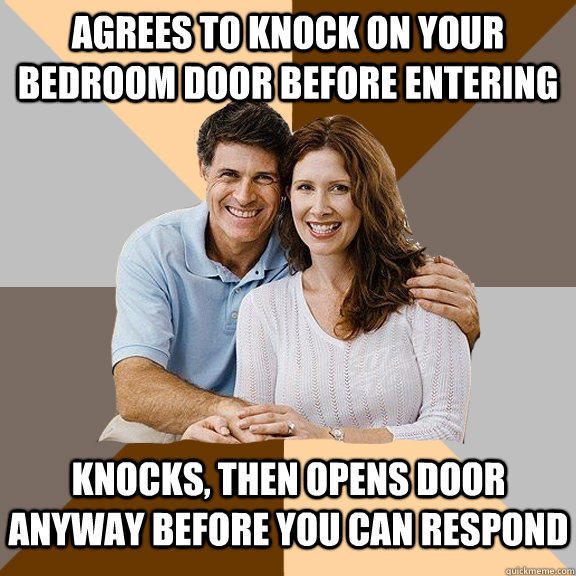 Agrees to knock on your bedroom door before entering Knocks, then opens door anyway before you can respond