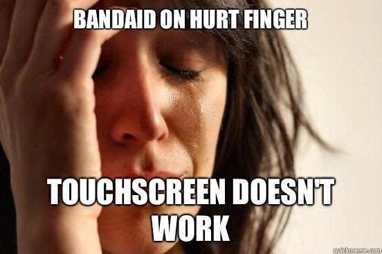Bandaid on hurt finger Touchscreen doesn't work - Bandaid on hurt finger Touchscreen doesn't work  First World Problems