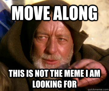move along This is not the meme I am looking for
