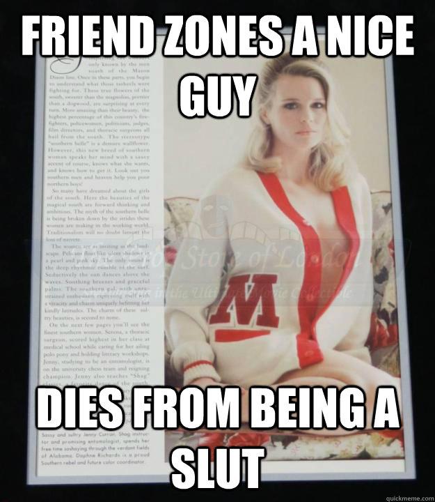 c6a54e15a0ff23f8c318489bcc9bff00a382e73b9f81fef55db05ddec2d2438c friend zones a nice guy dies from being a slut friend zone