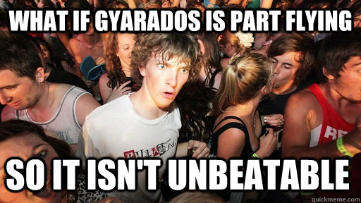 what if gyarados is part flying So it isn't unbeatable  - what if gyarados is part flying So it isn't unbeatable   Sudden Clarity Clarence
