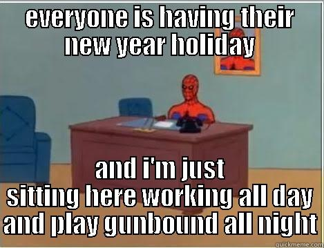 EVERYONE IS HAVING THEIR NEW YEAR HOLIDAY AND I'M JUST SITTING HERE WORKING ALL DAY AND PLAY GUNBOUND ALL NIGHT Spiderman Desk