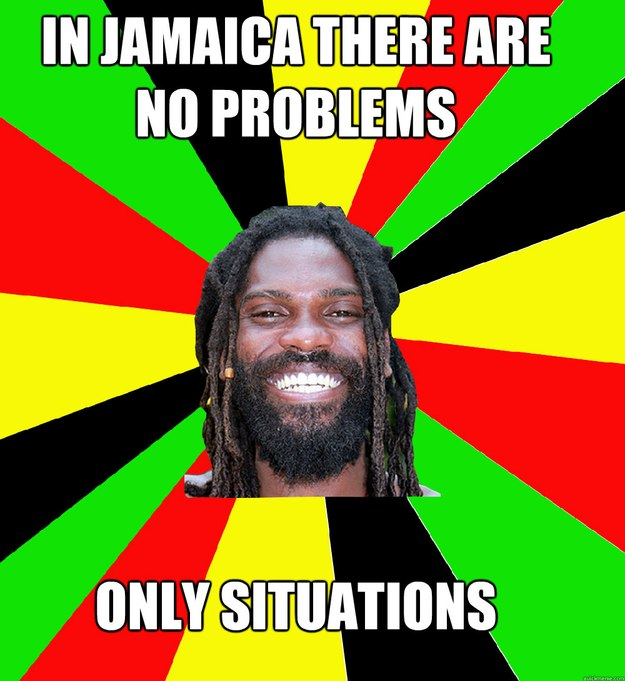 IN JAMAICA THERE ARE NO PROBLEMS ONLY SITUATIONS