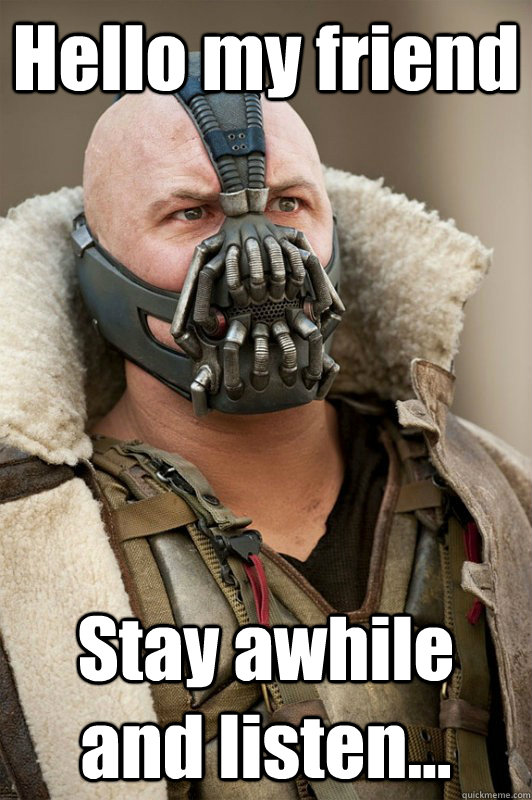 Hello My Friend Stay Awhile And Listen Bane Bain Quickmeme