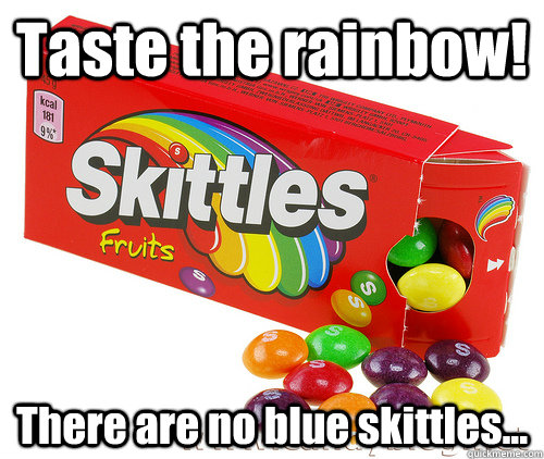 Taste the rainbow! There are no blue skittles...  Deadly Skittles