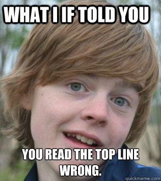 What I If Told You You Read The Top Line Wrong Sarcasm Boy