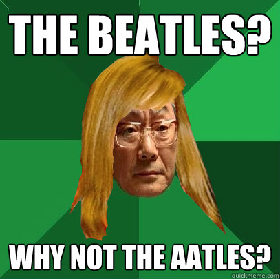 The Beatles? Why not the Aatles?