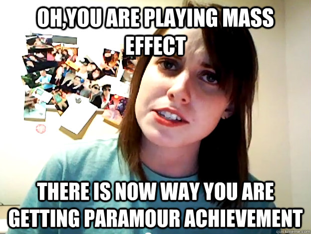 Oh,You are playing Mass Effect There is now way you are getting PARAMOUR achievement