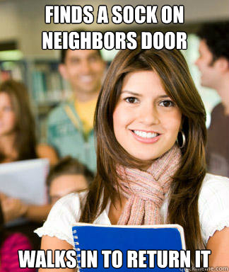 Finds a sock on neighbors door Walks in to return it