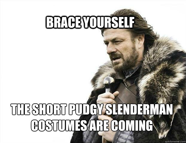 BRACE YOURSELf The Short Pudgy Slenderman Costumes are coming - BRACE YOURSELf The Short Pudgy Slenderman Costumes are coming  BRACE YOURSELF SOLO QUEUE