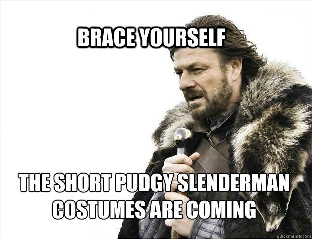 BRACE YOURSELf The Short Pudgy Slenderman Costumes are coming - BRACE YOURSELf The Short Pudgy Slenderman Costumes are coming  BRACE YOURSELF SOLO QUEUE