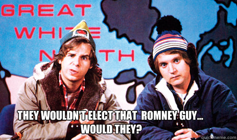 they wouldn't elect that  romney guy...  would they? - they wouldn't elect that  romney guy...  would they?  Misc