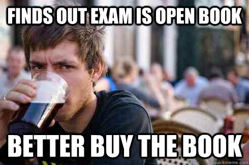 finds out exam is open book better buy the book - finds out exam is open book better buy the book  Lazy College Senior