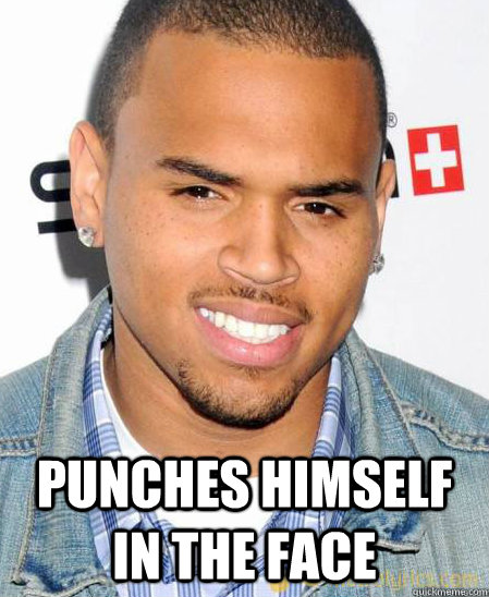 Punches himself in the face -  Punches himself in the face  Good Guy Chris Brown