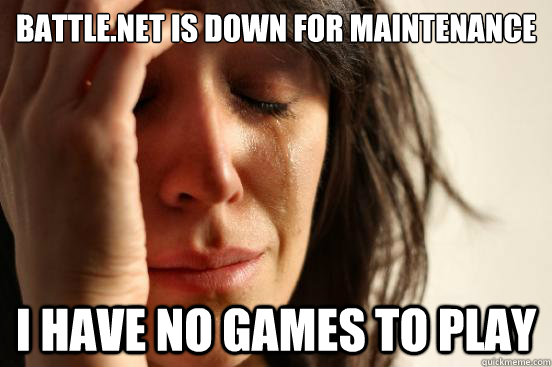 Battle net is down for maintenance I have no games to play