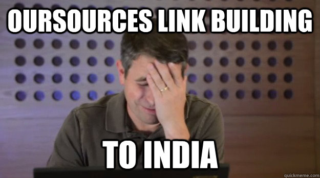 oursources link building to india - oursources link building to india  Facepalm Matt Cutts