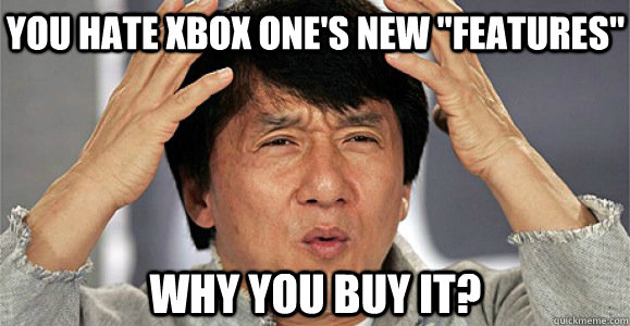 You hate XBOX one's new