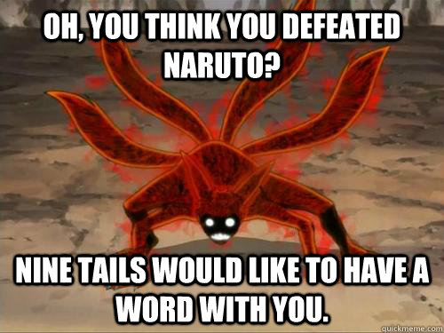 Oh You Think Defeated Naruto Nine Tails Would Like To Have A Word With