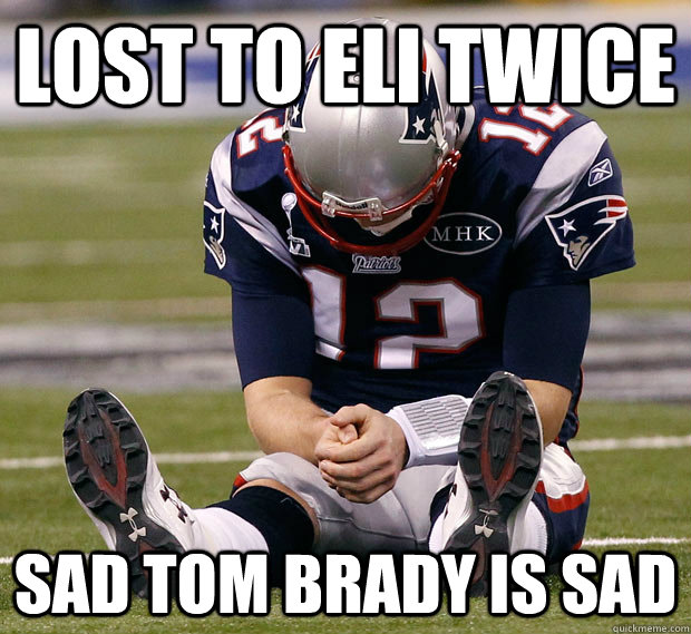 Lost to eli twice Sad Tom Brady Is Sad