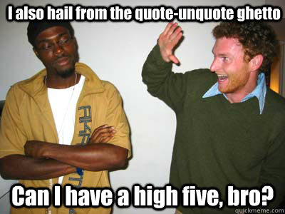 I Also Hail From The Quote Unquote Ghetto Can I Have A High Five