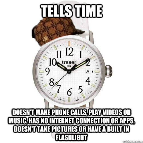 Tells time doesn't make phone calls, play videos or music, has no internet connection or apps, doesn't take pictures or have a built in flashlight - Tells time doesn't make phone calls, play videos or music, has no internet connection or apps, doesn't take pictures or have a built in flashlight  Scumbag Watch