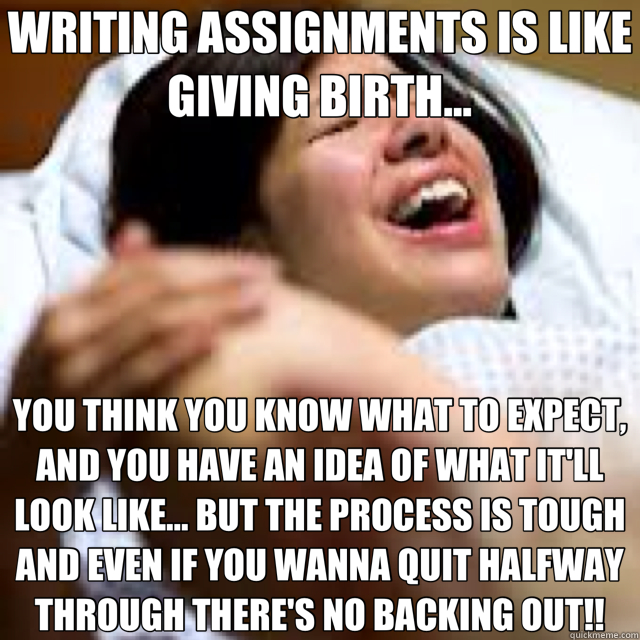 c711fe56bae6ac5b632831dfd13240fad9a44035cb626b1cbd9f02cd063cea09 writing assignments is like giving birth you think you know,Giving Birth Memes
