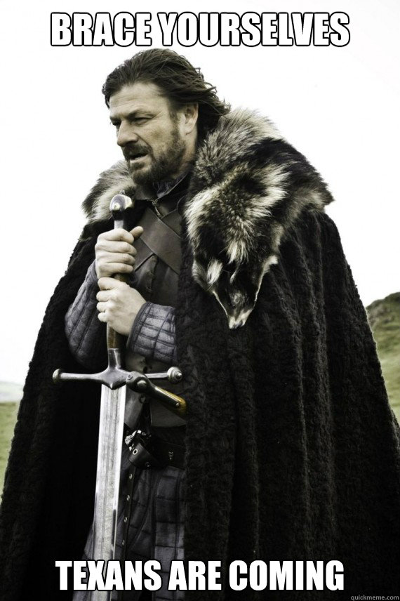Brace yourselves texans are coming  - Brace yourselves texans are coming   Brace yourself
