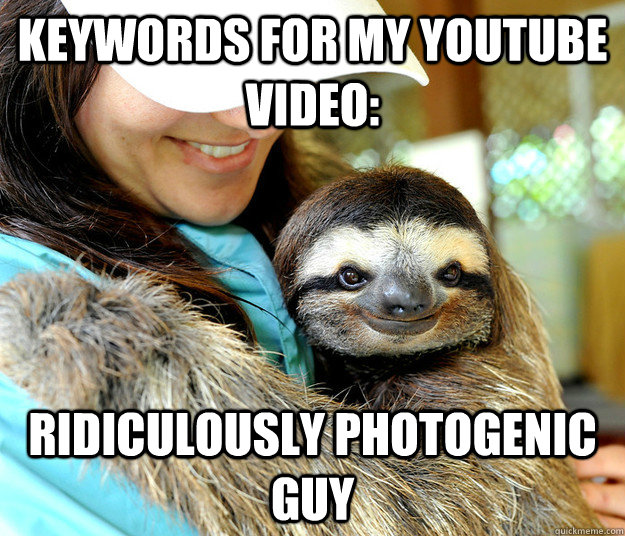 Keywords for my youtube video: Ridiculously photogenic guy