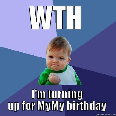 WTH I'M TURNING UP FOR MYMY BIRTHDAY Success Kid