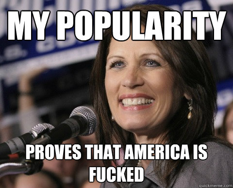 My popularity proves that america is fucked  Bad Memory Michelle