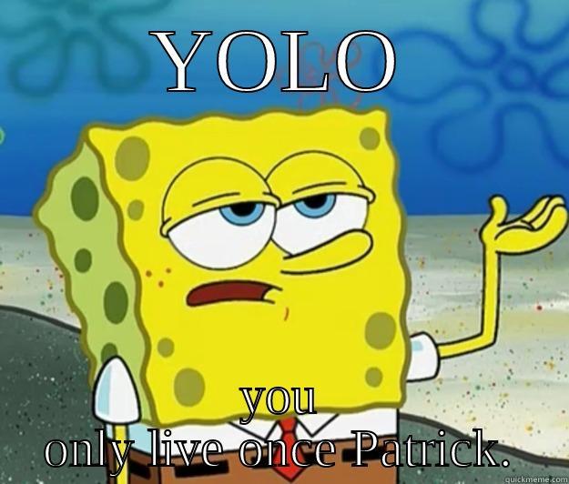 YOLO YOU ONLY LIVE ONCE PATRICK. Tough Spongebob