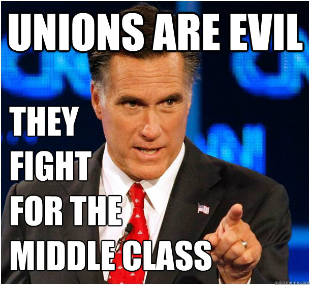 unions are evil they  fight  for the  middle class  Badass Mitt Romney