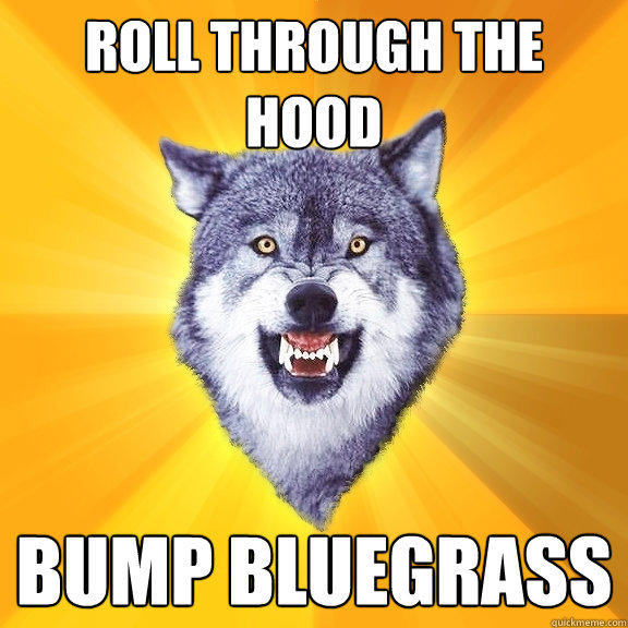Roll Through the hood Bump Bluegrass - Roll Through the hood Bump Bluegrass  Courage Wolf