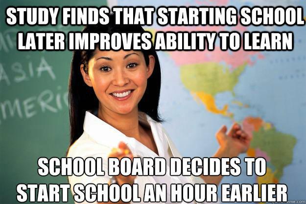 Study finds that starting school later improves ability to learn School board decides to start school an hour earlier - Study finds that starting school later improves ability to learn School board decides to start school an hour earlier  Unhelpful High School Teacher