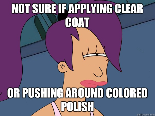 Not sure if applying clear coat or pushing around colored polish - Not sure if applying clear coat or pushing around colored polish  Leela Futurama
