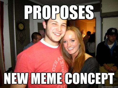 Proposes  new meme concept  Freshman Couple
