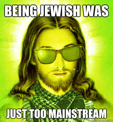 Being jewish was just too mainstream