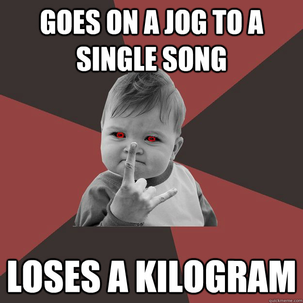 Goes on a jog to a single song Loses a kilogram - Goes on a jog to a single song Loses a kilogram  Metal Success Kid
