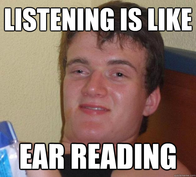 listening is like  ear reading - listening is like  ear reading  10 Guy