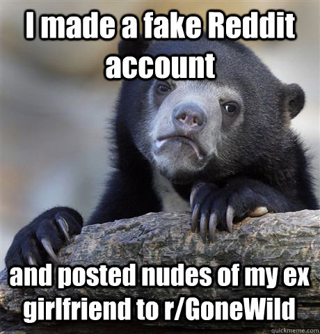 I made a fake Reddit account and posted nudes of my ex