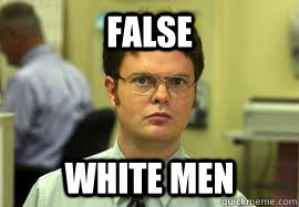 FALSE White men