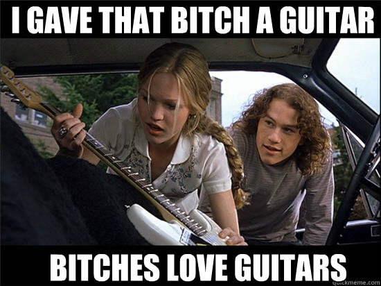 i gave that bitch a guitar bitches love guitars - i gave that bitch a guitar bitches love guitars  Misc