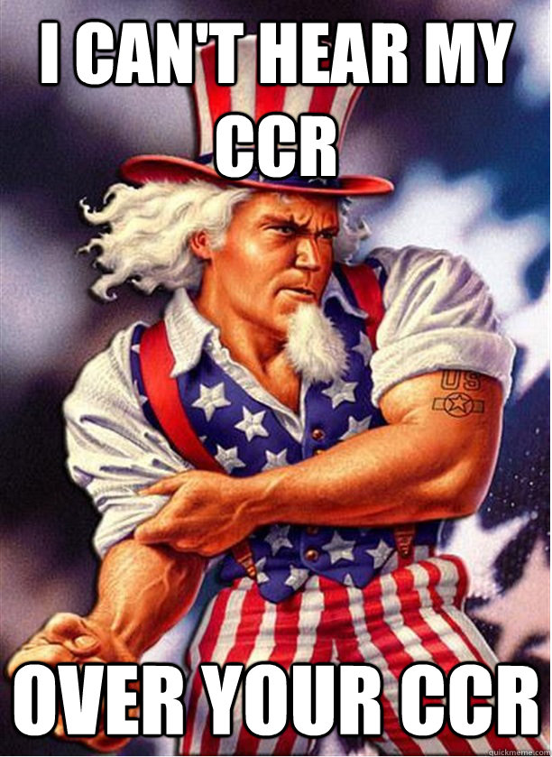 I can't hear my CCR Over your CCR - I can't hear my CCR Over your CCR  Merica