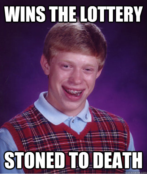 wins the lottery stoned to death - wins the lottery stoned to death  Bad Luck Brian